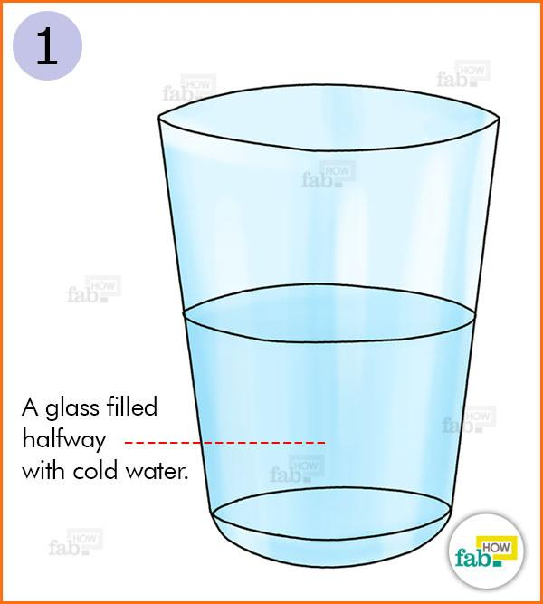 Fill a glass halfway with water