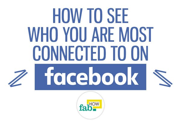See who you are most connected on facebook