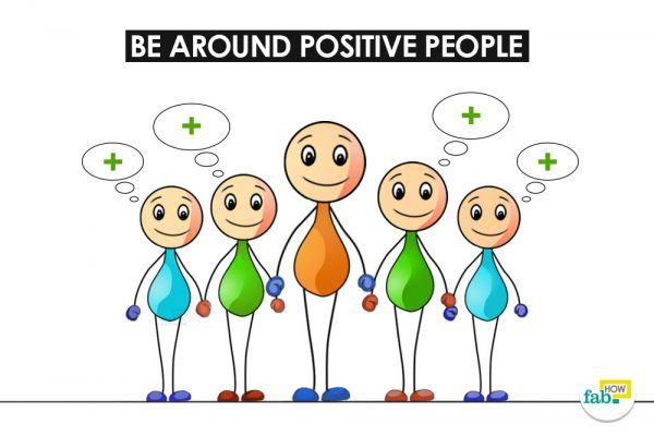 be around positive people