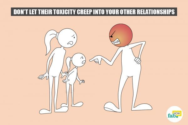 donot let their toxicity creep into other relationships