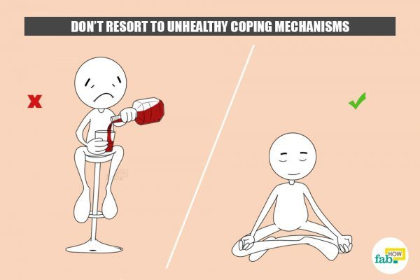 dont resort to unhealthy coping mechanisms