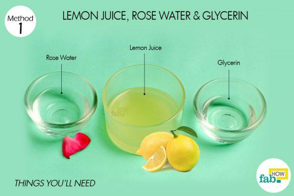 lemon juice, rose water and glycerin for dark spots things need