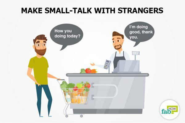 make samll talk with strangers