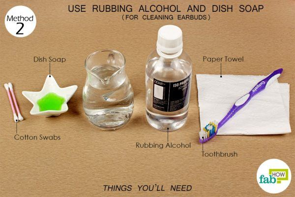 things you'll need for cleaning earbuds with rubbing alcohol and dish soap