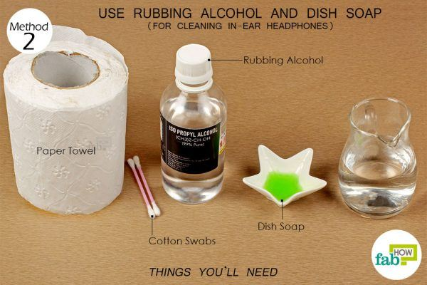 things you'll need for cleaning earphones with rubbing alcohol