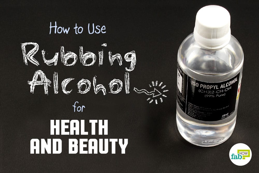 how to use rubbing alcohol for health and beauty