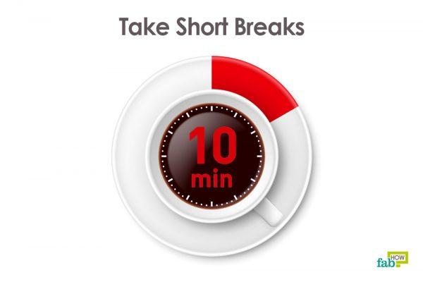 take short breaks