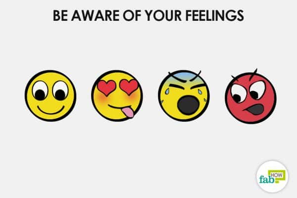 be aware of your feelings