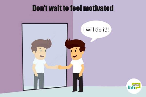don't wait to feel motivated