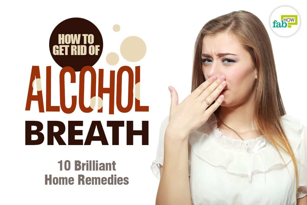 how to get rid of alcohol breath fast 10 brilliant home