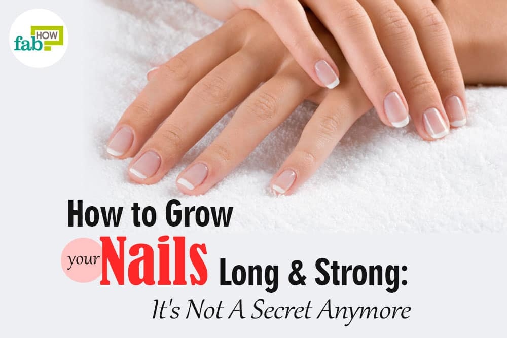 How to Grow Your Nails Long and Strong: It\'s Not a Secret Anymore