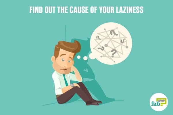 find out the cause of your laziness