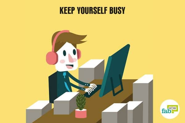 keep yourself busy in other things
