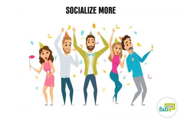 socialise more