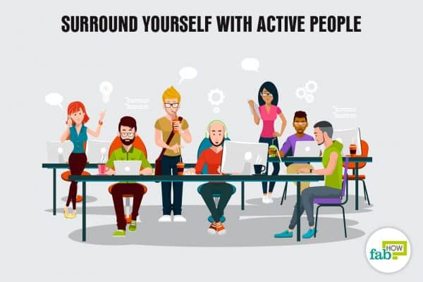 surround yourself with active people