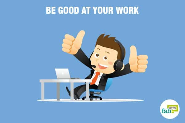 be good at your work to earn respect from others