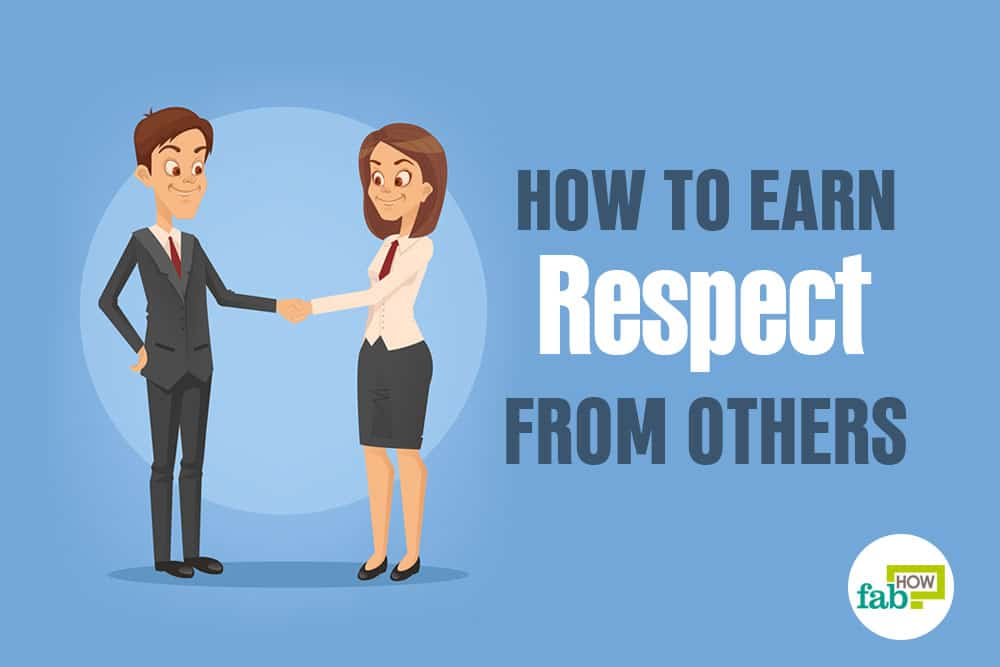 How to Earn More Respect from Others: 50+ Things You Should Do