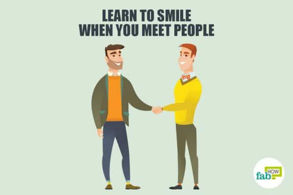 Smile and greet people when you meet them to develop good manners