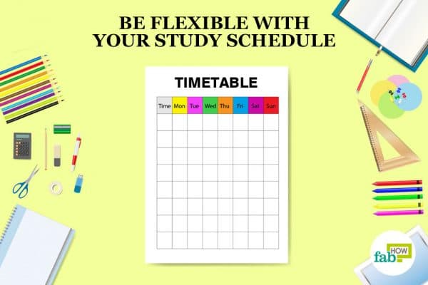 be flexible with your study schedule to concentrate on studies