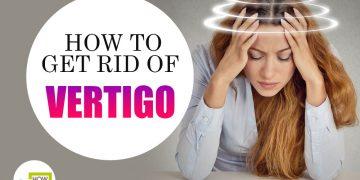 How to Get Rid of Vertigo