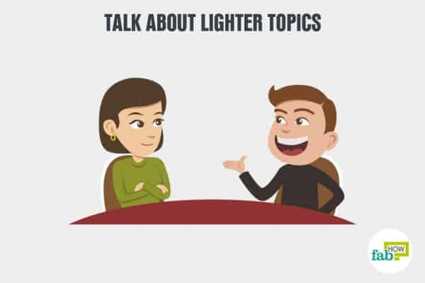 Deal with negative people by talking about lighter topics
