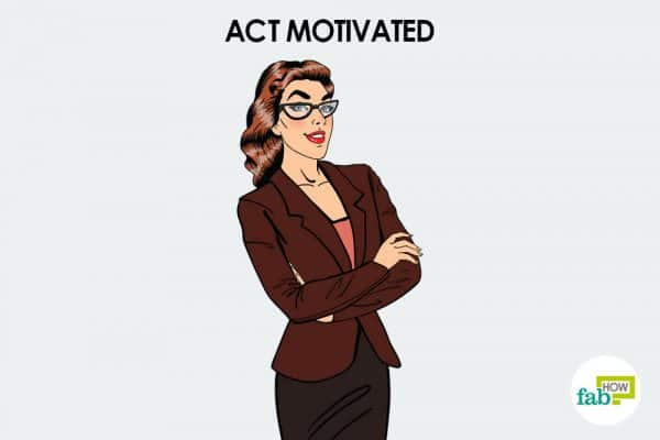 Act motivated to motivate yourself