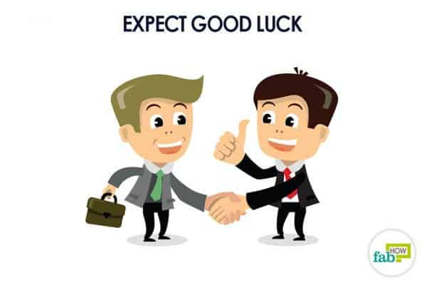 Expect good luck to attract good luck and fortune