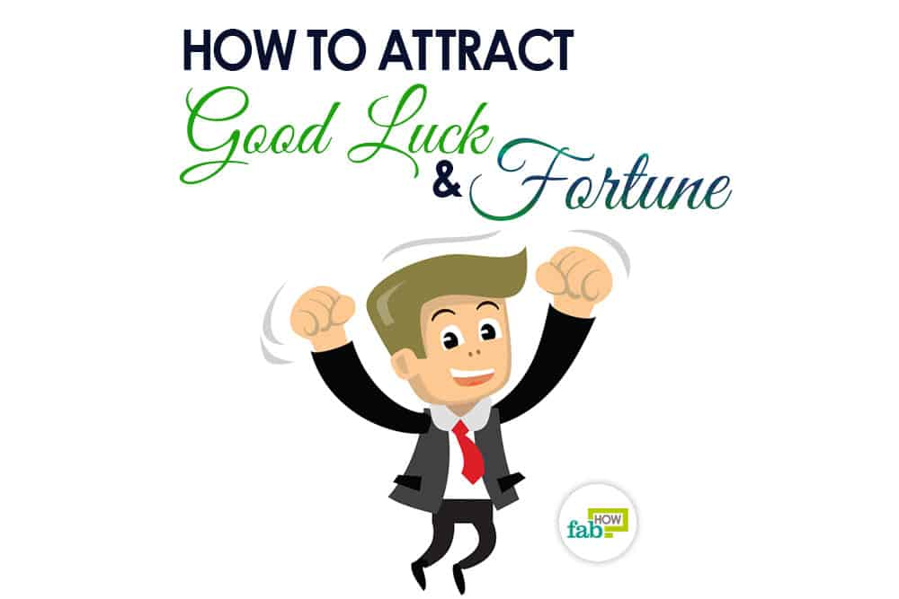 How to Attract Good Luck and Fortune: 20+ Secret Tips