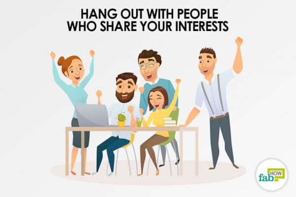 Spend time with people who share your interests to find your passion