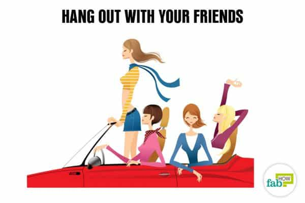Hang out with your friends to relax and de-stress your mind and body
