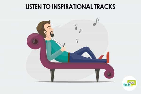Listen to inspirational music to motivate yourself