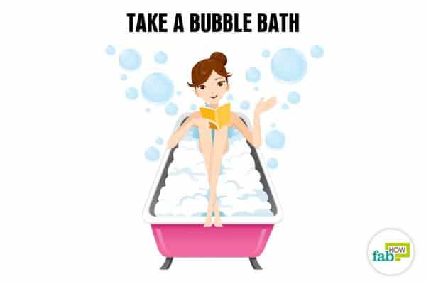 Take a bubble bath to relax and de-stress your mind and body