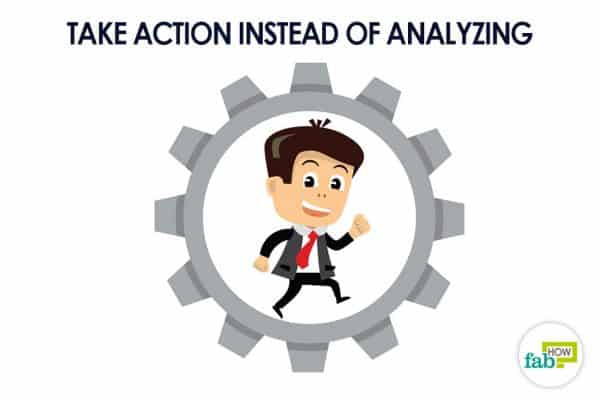 Take action instead of analyzing to attract good luck and fortune