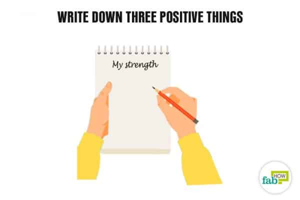 Write down 3 postive things to boost your self-esteem and self-confidence