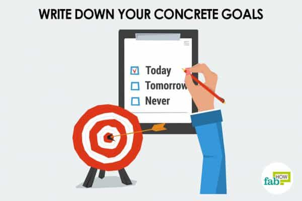 Jot down your concrete goals to motivate yourself