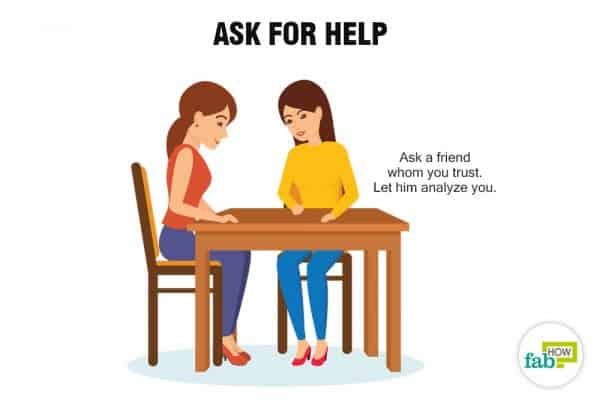 Ask for help from a trusted friend to stop being annoying