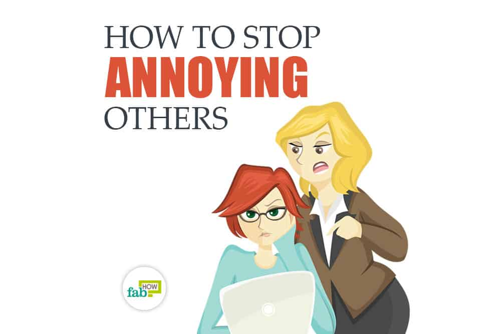 How to Stop Annoying Others: 30+ Useful Tips