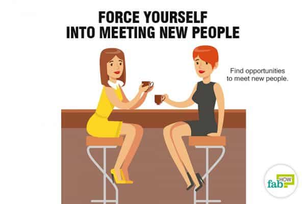 Force yourself to meet new people to stop being socially awkward