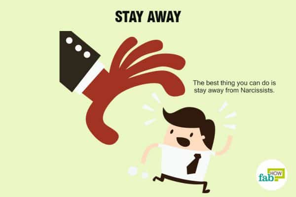 Stay away to deal with a narcissist