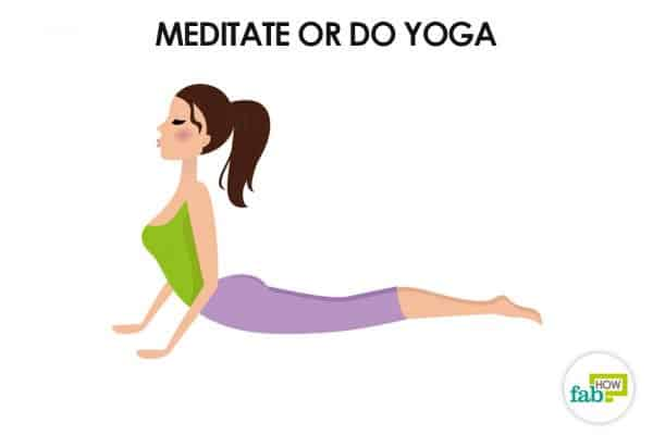 meditate or do yoga to stay calm