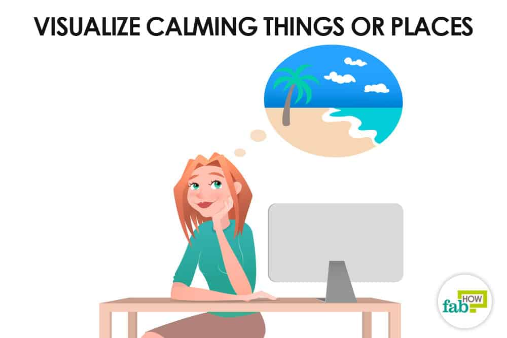 visualize calming things or places to stay calm
